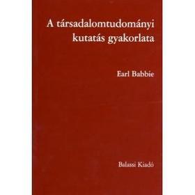 Earl Babbie - A társadalomtudományi kutatás gyakorlata