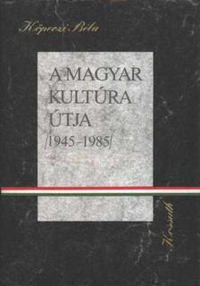 Köpeczi Béla - A magyar kultúra útja 1945-1985 [antikvár]