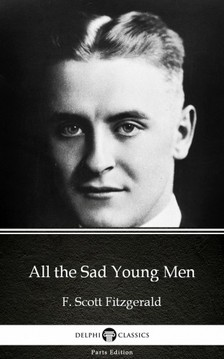 Delphi Classics F. Scott Fitzgerald, - All the Sad Young Men by F. Scott Fitzgerald - Delphi Classics (Illustrated) [eKönyv: epub, mobi]