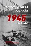 Ignácz Károly- Feitl István (szerk.) - Régi és új világ határán - 1945 történetei - ÜKH 2018