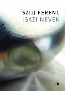 Szijj Ferenc - Igazi nevek [eKönyv: epub, mobi]