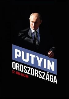 Sz. Bíró Zoltán - Putyin Oroszországa [eKönyv: epub, mobi]
