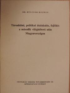 Dr. Kulcsár Kálmán - Társadalmi, politikai átalakulás, fejlődés a második világháború után Magyarországon [antikvár]