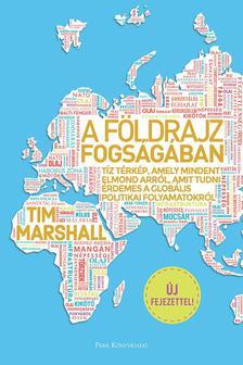 Tim Marshall - A földrajz fogságában - Tíz térkép, amely mindent elmond arról, amit tudni érdemes a globális politikai folyamatokról