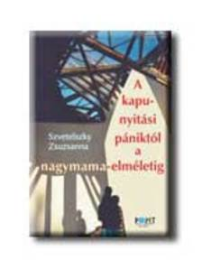 Szvetelszky Zsuzsanna - A kapunyitási pániktól a nagymama-elméletig