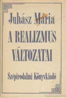 Juhász Mária - A realizmus vátozatai [antikvár]