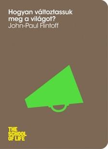 John-Paul Flintoff - Hogyan változtassuk meg a világot? [eKönyv: epub, mobi]