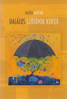 Falusi Márton - Halálos szótövek kertje [antikvár]