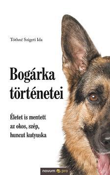 Tóthné Szigeti Ida - Bogárka történetei - Életet is mentett az okos, szép, huncut kutyuska