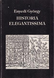Enyedi György - Historia elegantissima [antikvár]