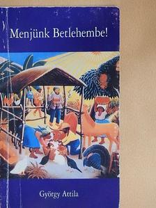 György Attila - Menjünk Betlehembe! [antikvár]