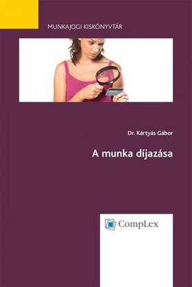 Dr. Kártyás Gábor - A munka díjazása - Munkajogi kiskönyvtár 3. [eKönyv: epub, mobi]
