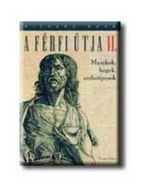 Richard Rohr - A FÉRFI ÚTJA II. - MASZKOK, HEGEK, ARCHETIPUSOK -