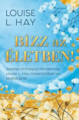 LOUISE L. HAY - Bízz az életben