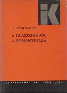 Horváth Károly - A klasszikából a romantikába [antikvár]
