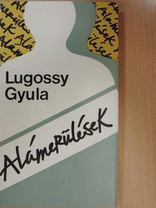Lugossy Gyula - Alámerülések [antikvár]