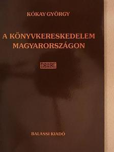 Kókay György - A könyvkereskedelem Magyarországon [antikvár]