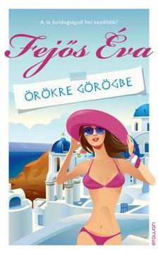 Fejős Éva - Örökre Görögbe - A te boldogságod hol kezdődik? [eKönyv: epub, mobi]