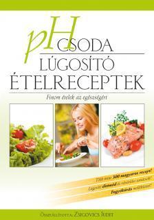 Zsigovics Judit - PH csoda lúgosító ételreceptek - Bioenergetic kiadás