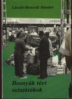 LÁSZLÓ-BENCSIK SÁNDOR - Bosnyák téri színjátékok [antikvár]