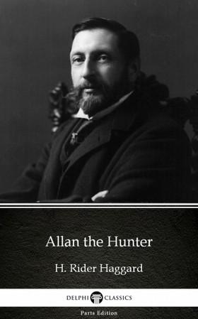 Delphi Classics H. Rider Haggard, - Allan the Hunter by H. Rider Haggard - Delphi Classics (Illustrated) [eKönyv: epub, mobi]