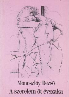Monoszlóy Dezső - A szerelem öt évszaka [antikvár]