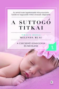 Tracy Hogg - Melinda Blau - A suttogó titkai 1.- A csecsemő gondozása és nevelése