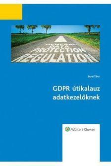 Sepsi Tibor - GDPR útikalauz adatkezelőknek