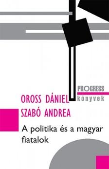 Oross Dániel, Szabó Andrea - A politika és a magyar fiatalok [eKönyv: epub, mobi]