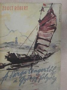 Zsolt Róbert - A Sárga-tengertől a Gyöngy-folyóig [antikvár]