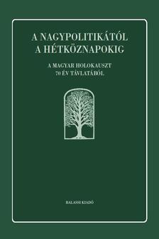 Molnár Judit - A nagypolitikától a hétköznapokig. A magyar holokauszt 70 év távlatából.