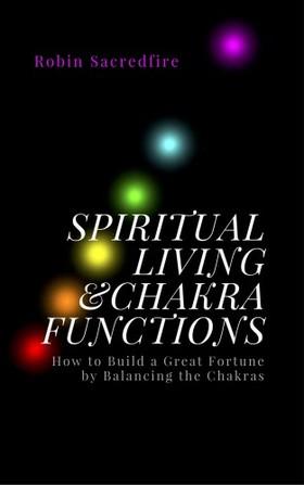 Sacredfire Robin - Spiritual Living & Chakra Functions [eKönyv: epub, mobi]
