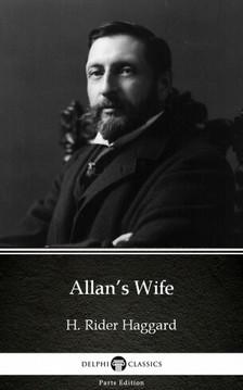 Delphi Classics H. Rider Haggard, - Allan's Wife by H. Rider Haggard - Delphi Classics (Illustrated) [eKönyv: epub, mobi]
