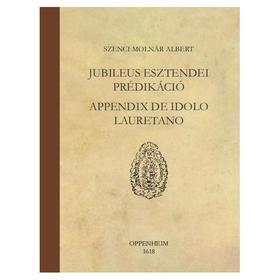 Szenci Molnár Albert - Jubileus esztendei prédikáció, appendix de idolo lauretano