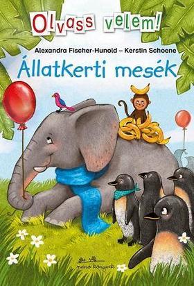 Alexandra Fischer-Hunold - Állatkerti mesék - Olvass velem!