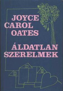 Joyce Carol Oates - Áldatlan szerelmek [antikvár]