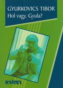 Gyurkovics Tibor - Hol vagy, Gyula? [antikvár]