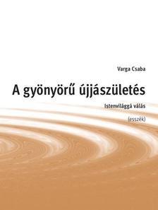 Varga Csaba - A gyönyörű újjászületés - Istenvilággá válás