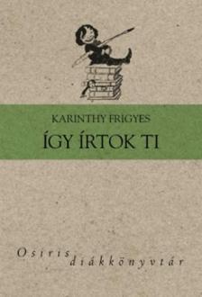 Karinthy Frigyes - ÍGY ÍRTOK TI - OSIRIS DIÁKKÖNYVTÁR -