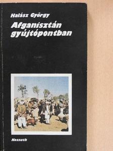 Halász György - Afganisztán gyújtópontban [antikvár]