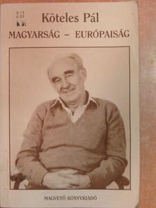 Köteles Pál - Magyarság - európaiság [antikvár]