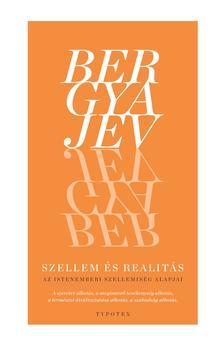 Nyikolaj Bergyajev - Szellem és realitás - Az istenemberi szellemiség alapjai
