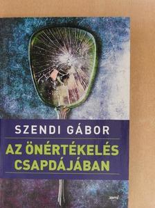 Szendi Gábor - Az önértékelés csapdájában [antikvár]