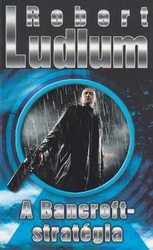 Robert Ludlum - A Bancroft-stratégia [antikvár]