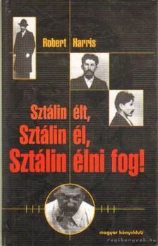 Robert Harris - Sztálin élt, Sztálin él, Sztálin élni fog! [antikvár]