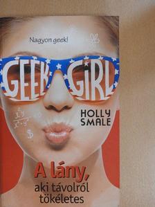 Holly Smale - Geek girl 3. - A lány, aki távolról tökéletes [antikvár]