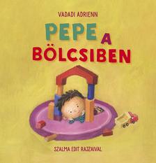Vadadi Adrienn - Pepe a bölcsiben