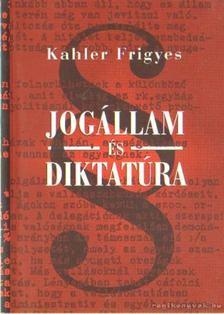 Kahler Frigyes - Jogállam és diktatúra [antikvár]