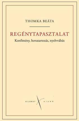 Thomka Beáta - Regénytapasztalat. Korélmény, hovatartozás, nyelvváltás