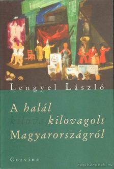 Lengyel László - A halál kilovagolt Magyarországról [antikvár]